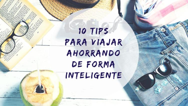 10 Tips para viajar ahorrando de forma inteligente