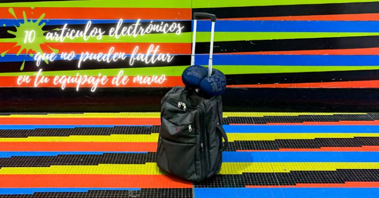 top 10 artículos electrónicos que no pueden faltar en tu equi[aje de mano al viajar